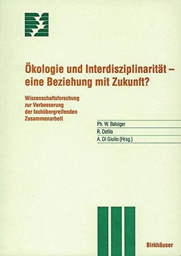 Ã-kologie und Interdisziplinarität: Eine Beziehung mit Zukunft? (Themenhefte Schwerpunktprogramm Umwelt) by Philipp W. Balsiger (2008-10-10)
