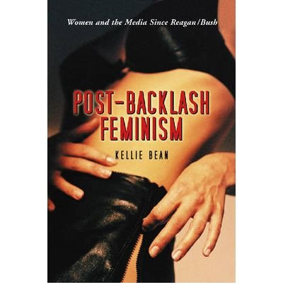 post-backlash-feminism-women-and-the-media-since-reagan-bush-author-kellie-bean-published-on-novembe