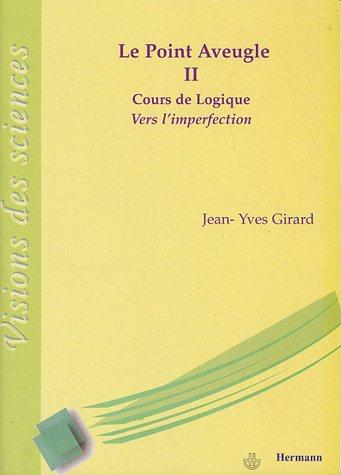 Le point aveugle : Cours de logique Tome 2, Vers l'imperfection par Jean-Yves Girard