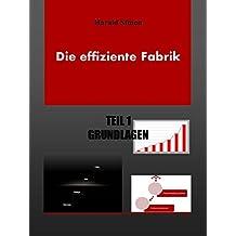 Die effiziente Fabrik: Teil 1: Grundlagen