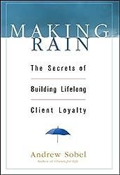 Making Rain: The Secrets of Building Lifelong Client Loyalty (Business)