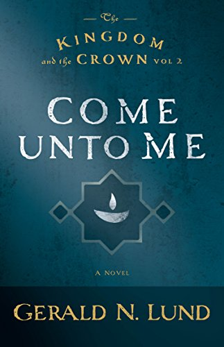 Come Unto Me (The Kingdom and the Crown) por Gerald N. Lund