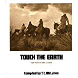Touch the Earth: A Self Portrait of Indian Existence - T. C. McLuhan