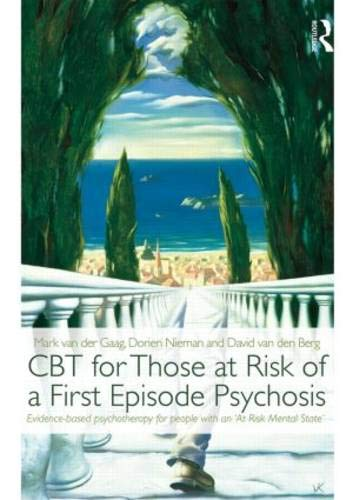 CBT for Those at Risk of a First Episode Psychosis: Evidence-based psychotherapy for people with an 'At Risk Mental State' por Mark van der Gaag