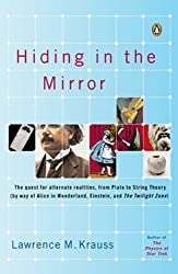 Hiding in the Mirror: The Quest for Alternate Realities, from Plato to String Theory (by way of Alicei n Wonderland, Einstein, and The Twilight Zone)