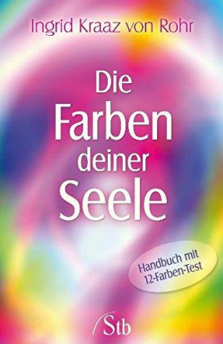 Die Farben deiner Seele: Handbuch mit 12 Farben-Test (Harmonie-test)
