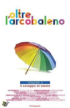 Oltre l'arcobaleno Vol 2:  Il coraggio di essere di [Autori vari]
