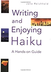 Writing and Enjoying Haiku: A Hands-on Guide by Jane Reichhold (2002-12-13)
