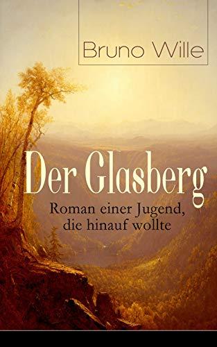 Der Glasberg: Roman einer Jugend, die hinauf wollte: Philosophischer Roman (Einschulung + Die Schöpfung der Welt + Studentle der Hexerei + Bertas Glasbergle ... + Die Meuterei + Zwischen Himmel und Erde)