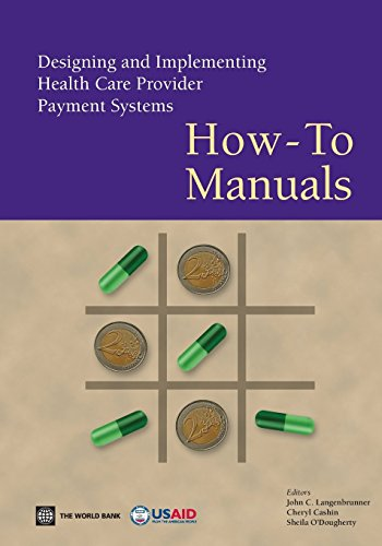 Designing and Implementing Health Care Provider Payment Systems: How-to Manuals by John C. Langenbrunner (Editor), Sheila O'Duagherty (Editor), Cheryl S. Cashin (Editor) (1-Apr-2009) Paperback