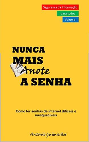 Nunca mais anote a senha: Como ter senhas de internet difíceis e inesquecíveis (Segurança da Informação para todos Livro 1) (Portuguese Edition) por Antonio  Guimarães