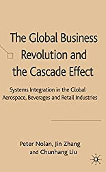 The Global Business Revolution and the Cascade Effect: Systems Integration in the Global Aerospace, Beverage and Retail Industries: Systems ... Aerospace, Beverages and Retail Industries