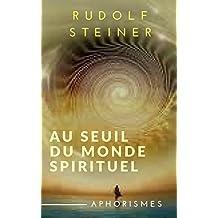 LE SEUIL DU MONDE SPIRITUEL (Aphorisme) (French Edition)