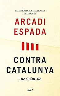 Contra Catalunya par Arcadi Espada