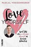 'Love yourself: Weil du der wichtigste Mensch in deinem Leben bist | Stärke dein...' von Pascal Voggenhuber