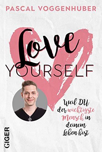 Buchseite und Rezensionen zu 'Love yourself: Weil du der wichtigste Mensch in deinem Leben bist | Stärke dein Selbstbewusstsein mit Selbstwertschätzung u. Selbstliebe. Alte Glaubenssätze u. Denkmuster loslassen!' von Pascal Voggenhuber