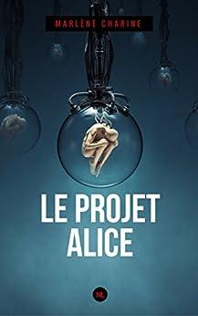 Le Projet Alice par [Charine, Marlène]