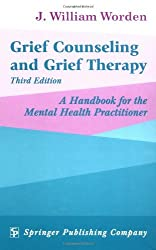 Grief Counseling and Grief Therapy: A Handbook for the Mental Health Practitioner, Third Edition