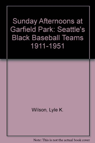 Sunday Afternoons at Garfield Park: Seattle's Black Baseball Teams 1911-1951 - Seattle Baseball-park