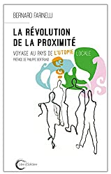 La révolution de la proximité : Voyage au pays de l'utopie locale