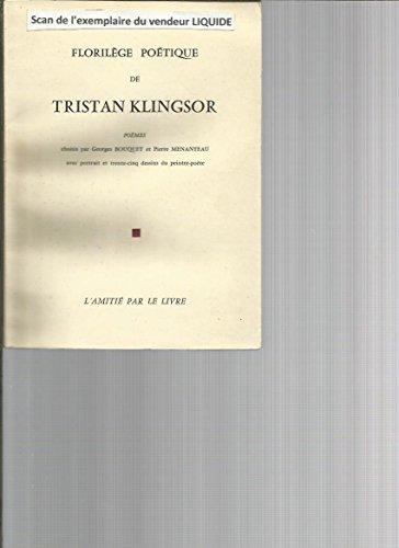Florilège poétique : De Tristan Klingsor, poèmes choisis par Georges Bouquet et Pierre Menanteau. Avec... 35 dessins du peintre-poète