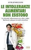 Le intolleranze alimentari non esistono. La relazione infiammatoria tra cibo e salute finalmente spiegata...
