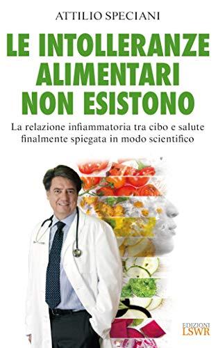 le intolleranze alimentari non esistono. la relazione infiammatoria tra cibo e salute finalmente spiegata in modo scientifico