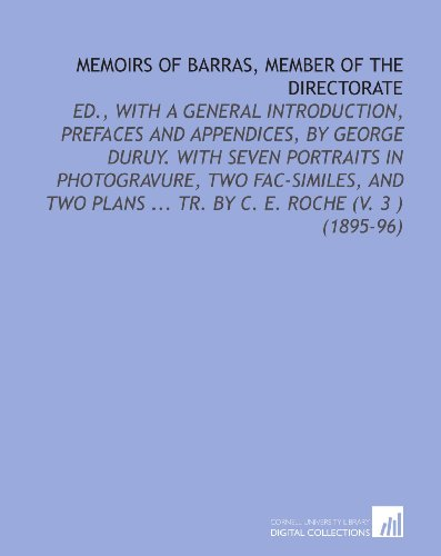 Memoirs of Barras, Member of the Directorate: Ed, With a General Introduction, Prefaces and Appendices, by George Duruy. With Seven Portraits in Tr. By C. E. Roche (V. 3) (1895-96)