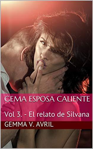 Gema Esposa Caliente 3. El relato de Silvana de Gemma V. Avril