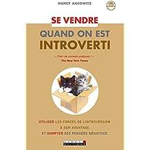 Se vendre quand on est introverti: Utiliser les forces de l'introversion à son avantage  et dompter ses pensées négatives (Zen business)