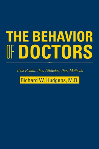 The Behavior Of Doctors: Their Health, Their Attitudes, Their Methods por Richard W. Hudgens epub