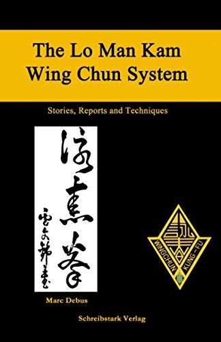 The Lo Man Kam Wing Chun System: Stories, Reports and Techniques por Marc Debus