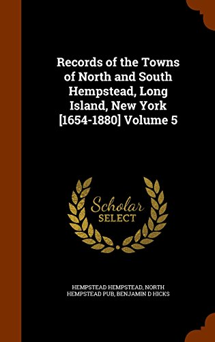 Records of the Towns of North and South Hempstead, Long Island, New York [1654-1880] Volume 5