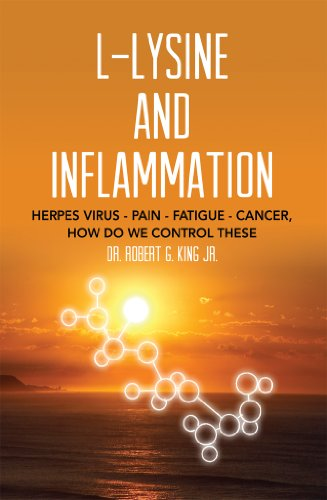 L-Lysine and Inflammation: Herpes Virus - Pain - Fatigue - Cancer, How Do We Control These (English Edition)