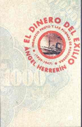El dinero del exilio: Indalecio Prieto y las pugnas de posguerra (1939-1947) (Historia)