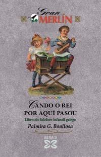 Cando o rei por aquí pasou (Infantil E Xuvenil - Gran Merlín) por Palmira González Boullosa