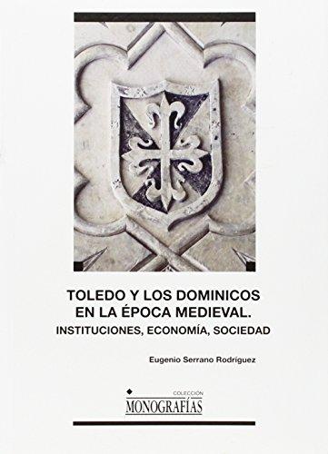 Toledo y los Dominicos en la época medieval: Instituciones, economía, sociedad (MONOGRAFÍAS) por Eugenio Serrano Rodríguez