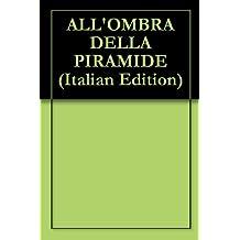 ALL'OMBRA DELLA PIRAMIDE (Italian Edition)