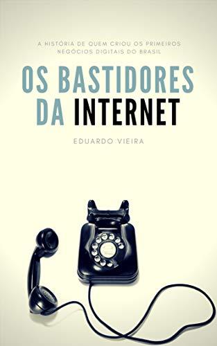 Os Bastidores da Internet: A história de quem criou os primeiros negócios digitais do Brasil (Portuguese Edition)