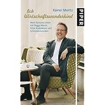 Ich Wirtschaftswunderkin: Mein famoses Leben mit Peggy March, Petar Radenkovic und Schmelzkäseecken