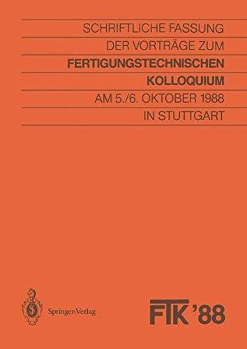 FTK '88, Fertigungstechnisches Kolloquium: Schriftliche Fassung der Vorträge zum Fertigungstechnischen Kolloquium am 5./6. Oktober 1988 in Stuttgart
