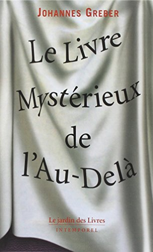Le Livre Mystérieux de l'Au-Delà : La communication avec le monde spirituel, ses lois et ses buts, expériences personnelles d'un prêtre catholique par Johannes Greber