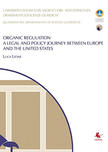 Organic Regulation - A legal and policy journey between Europe and the United States (English Edition)