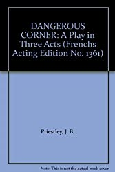 DANGEROUS CORNER: A Play in Three Acts (French's Acting Edition No. 1361)