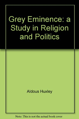 Grey Eminence: a Study in Religion and Politics