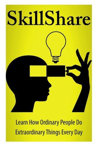 SkillShare: Learn How Ordinary People Do Extraordinary Things Everyday