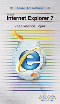 Internet Explorer 7 (Guías Prácticas) por Zoe Plasencia López