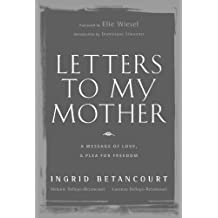 Letters to My Mother: A Message of Love, A Plea for Freedom by Ingrid Betancourt (2008-05-01)