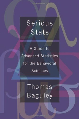 Serious Stats: A guide to advanced statistics for the behavioral sciences by Baguley, Thomas (2012) Paperback
