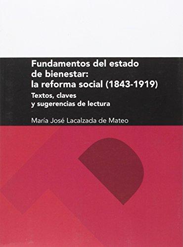 Fundamentos del estado de bienestar: la reforma social (1843-1919): textos, clav (Textos Docentes) por María José Lacalzada De Mateo